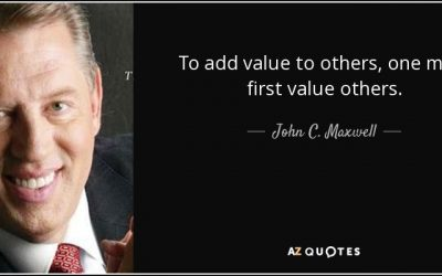 If you want to add value to others, you need to value others